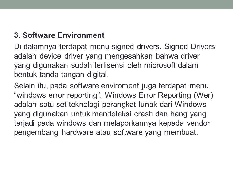 3. Software Environment Di dalamnya terdapat menu signed drivers. Signed Drivers adalah device driver yang mengesahkan bahwa driver yang digunakan sud