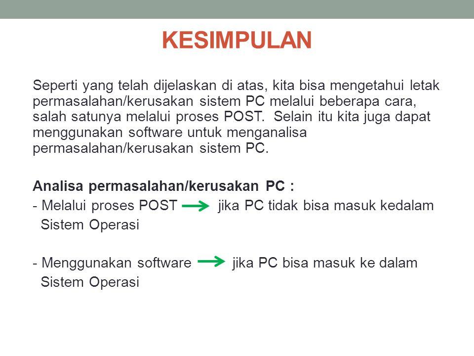 Seperti yang telah dijelaskan di atas, kita bisa mengetahui letak permasalahan/kerusakan sistem PC melalui beberapa cara, salah satunya melalui proses