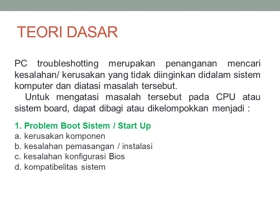 TEORI DASAR 1.Problem Boot Sistem / Start Up a. kerusakan komponen b.
