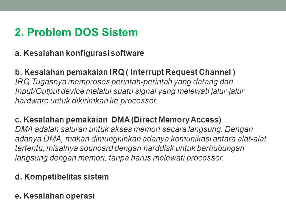 2. Problem DOS Sistem a. Kesalahan konfigurasi software b. Kesalahan pemakaian IRQ ( Interrupt Request Channel ) IRQ Tugasnya memproses perintah-perin