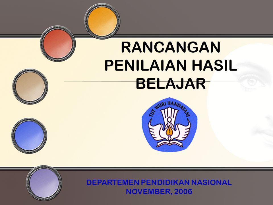 RANCANGAN PENILAIAN HASIL BELAJAR DEPARTEMEN PENDIDIKAN NASIONAL NOVEMBER, 2006