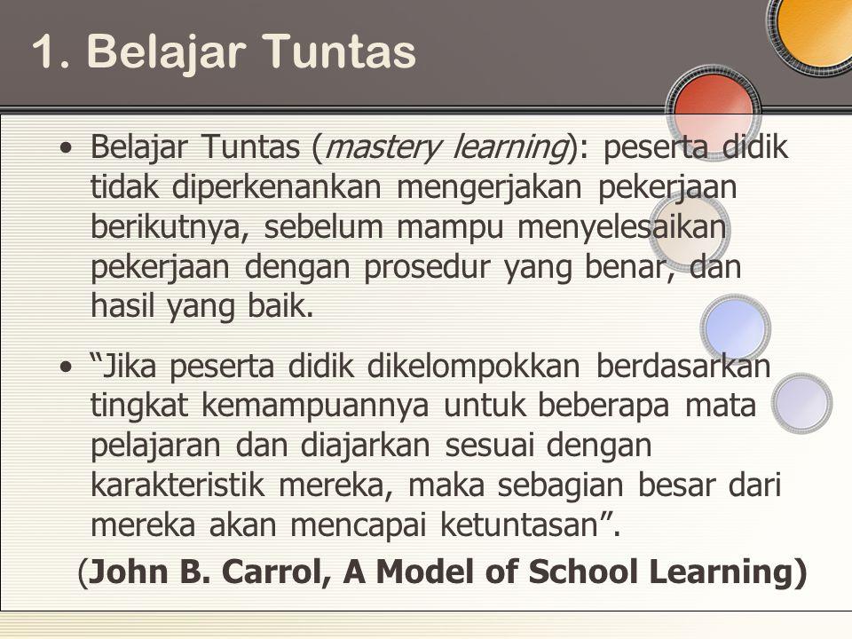 1. Belajar Tuntas •Belajar Tuntas (mastery learning): peserta didik tidak diperkenankan mengerjakan pekerjaan berikutnya, sebelum mampu menyelesaikan