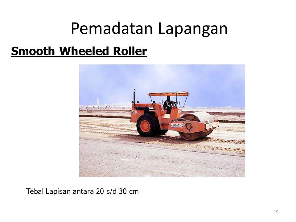 Pemadatan Lapangan 19 Tebal Lapisan antara 20 s/d 30 cm Smooth Wheeled Roller