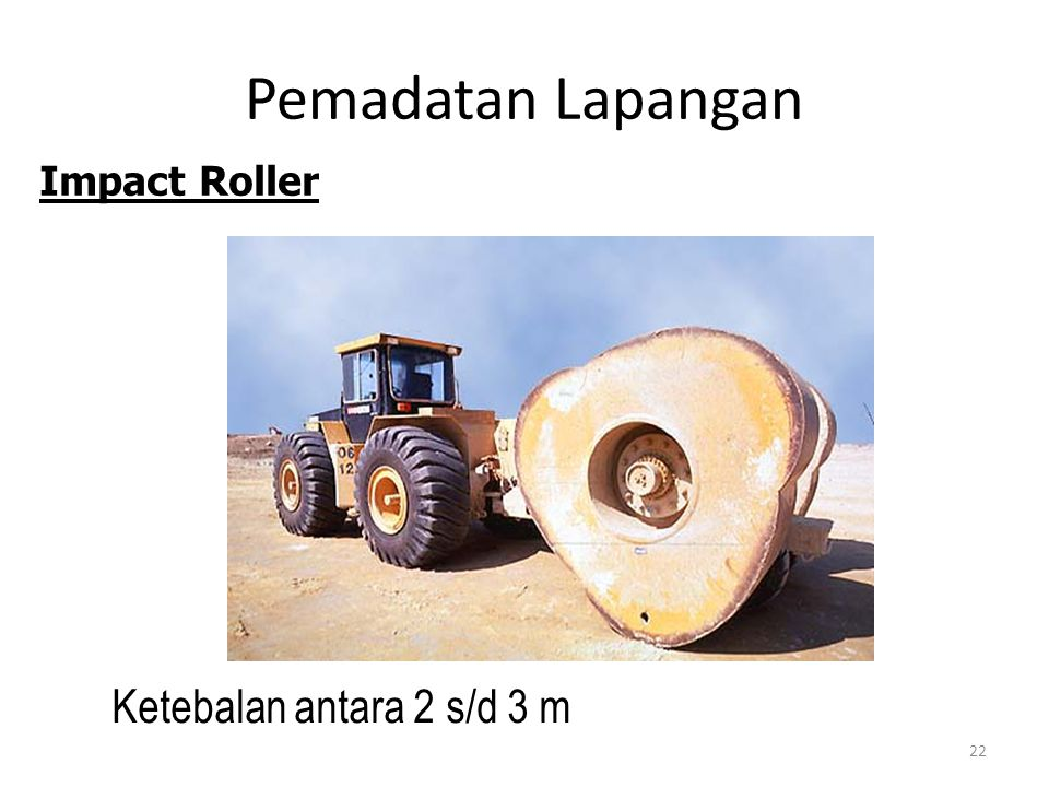 Pemadatan Lapangan 22  Ketebalan antara 2 s/d 3 m Impact Roller