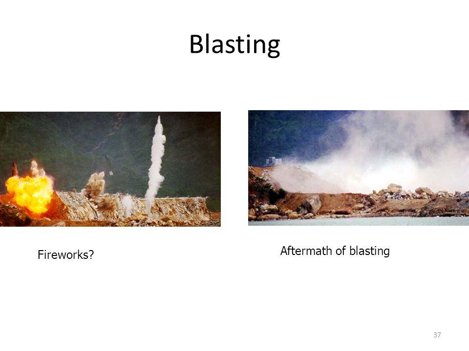 Blasting 37 Aftermath of blasting Fireworks? For densifying granular soils