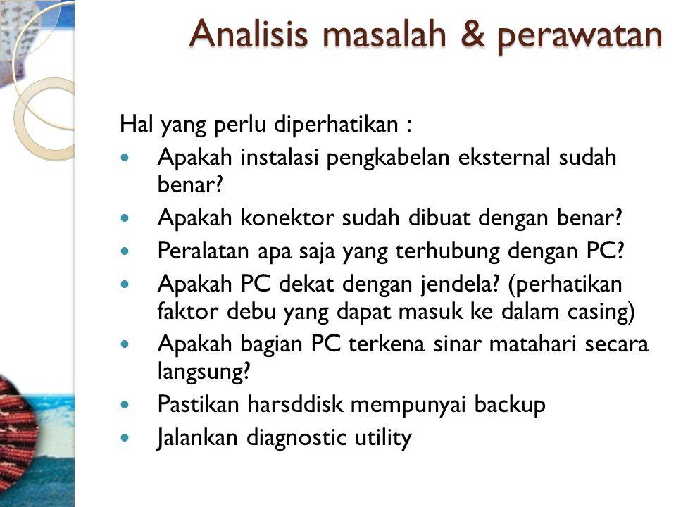 Analisis masalah & perawatan Hal yang perlu diperhatikan :  Apakah instalasi pengkabelan eksternal sudah benar?  Apakah konektor sudah dibuat dengan