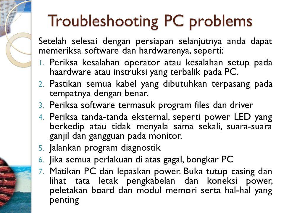 Troubleshooting PC problems Setelah selesai dengan persiapan selanjutnya anda dapat memeriksa software dan hardwarenya, seperti: 1. Periksa kesalahan