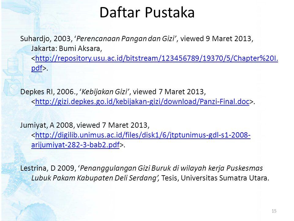 Daftar Pustaka Suhardjo, 2003, 'Perencanaan Pangan dan Gizi', viewed 9 Maret 2013, Jakarta: Bumi Aksara,.http://repository.usu.ac.id/bitstream/1234567