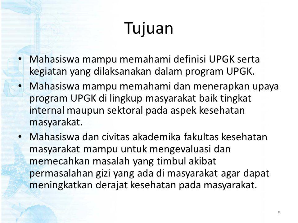 Tujuan • Mahasiswa mampu memahami definisi UPGK serta kegiatan yang dilaksanakan dalam program UPGK. • Mahasiswa mampu memahami dan menerapkan upaya p