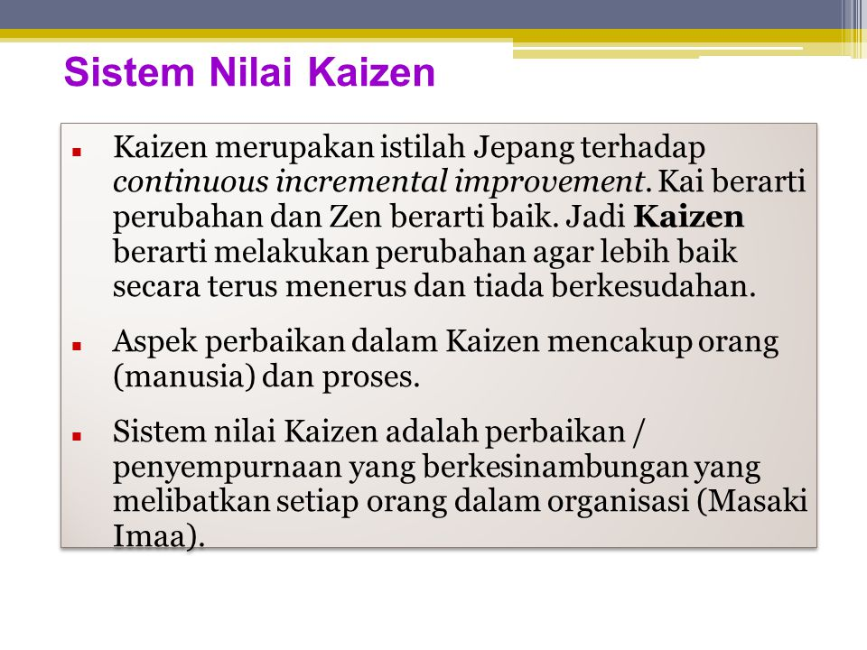 Sistem Nilai Kaizen  Kaizen merupakan istilah Jepang terhadap continuous incremental improvement.