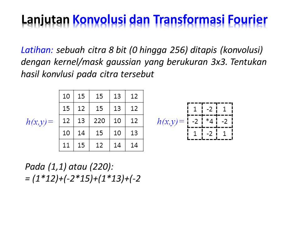 Latihan: sebuah citra 8 bit (0 hingga 256) ditapis (konvolusi) dengan kernel/mask gaussian yang berukuran 3x3. Tentukan hasil konvlusi pada citra ters