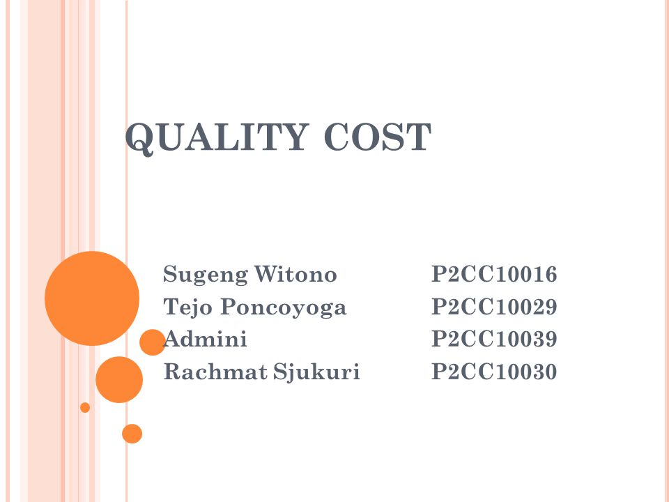 QUALITY COST Sugeng Witono P2CC10016 Tejo Poncoyoga P2CC10029 Admini P2CC10039 Rachmat Sjukuri P2CC10030