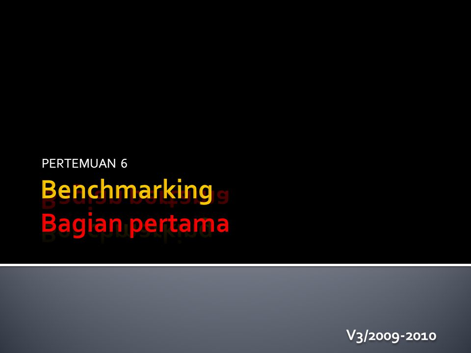  Benchmarking adalah kerjasama (alliance) antar partner dapat antara competitor dengan pelanggannya ataupun perusahaan yang tidak sejenis.