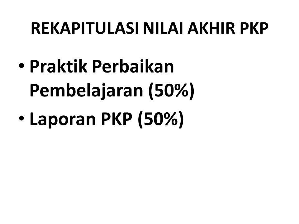 REKAPITULASI NILAI AKHIR PKP • Praktik Perbaikan Pembelajaran (50%) • Laporan PKP (50%)