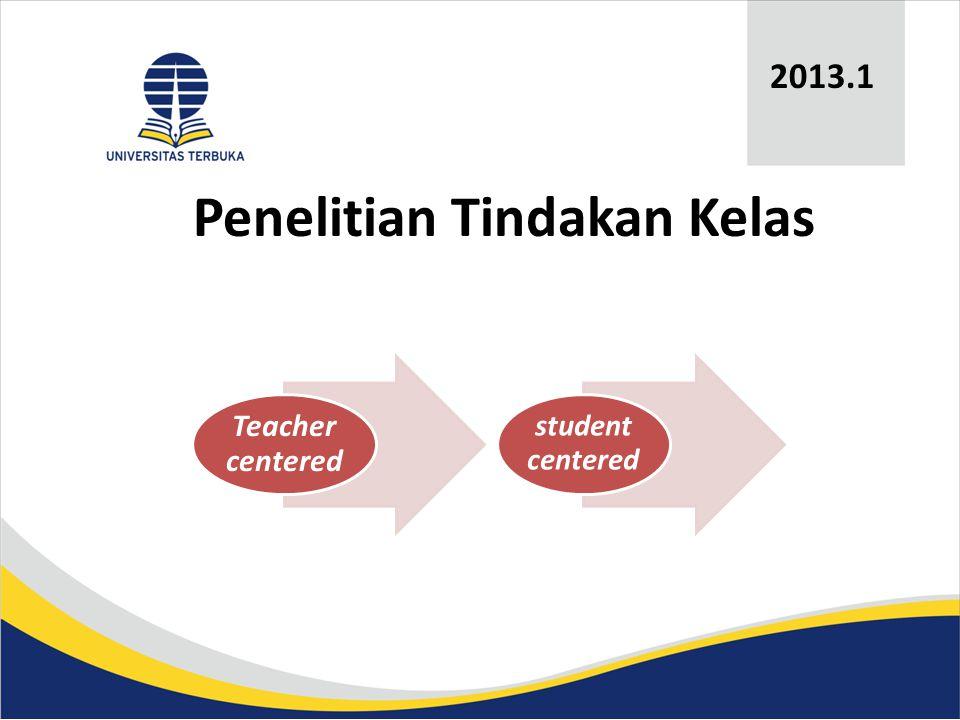 Penelitian Tindakan Kelas 2013.1 Teacher centered student centered