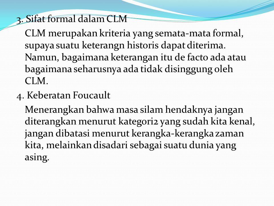 3. Sifat formal dalam CLM CLM merupakan kriteria yang semata-mata formal, supaya suatu keterangn historis dapat diterima. Namun, bagaimana keterangan