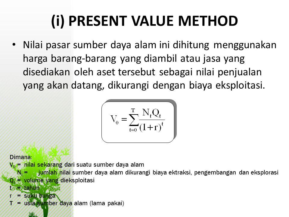 (i) PRESENT VALUE METHOD • Nilai pasar sumber daya alam ini dihitung menggunakan harga barang-barang yang diambil atau jasa yang disediakan oleh aset