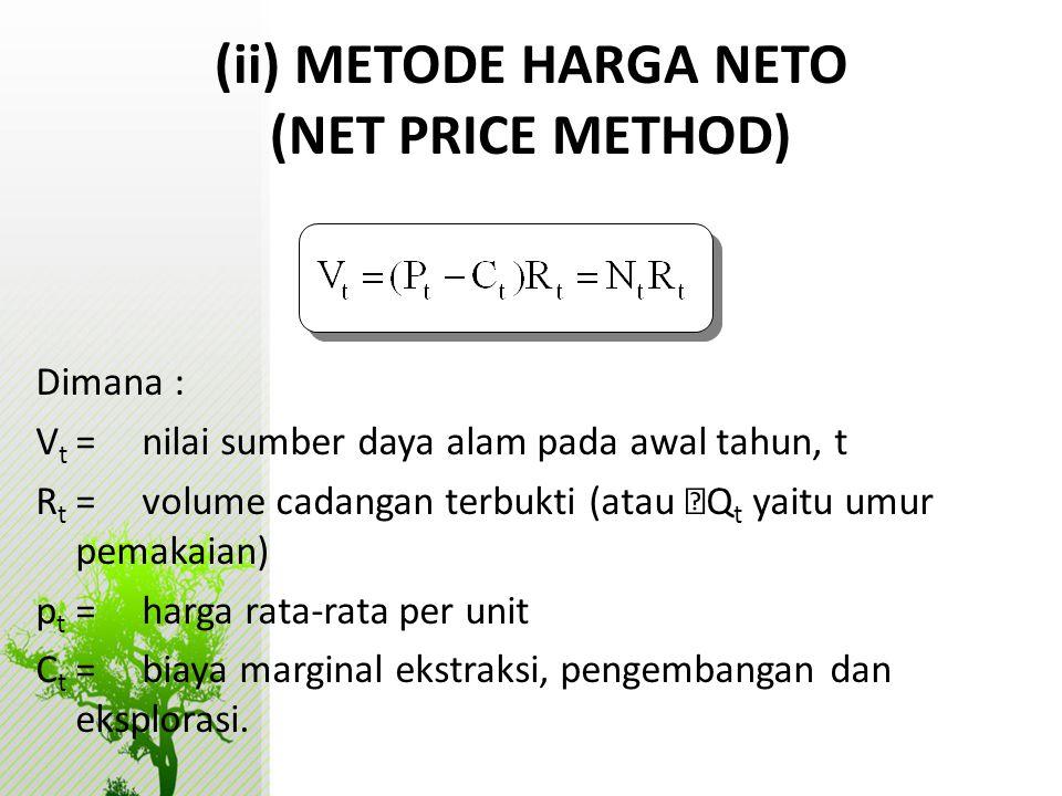 Dimana : V t =nilai sumber daya alam pada awal tahun, t R t =volume cadangan terbukti (atau  Q t yaitu umur pemakaian) p t =harga rata-rata per unit
