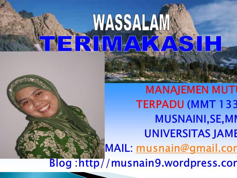 MANAJEMEN MUTU TERPADU (MMT 133) MUSNAINI,SE,MM UNIVERSITAS JAMBI E-MAIL: musnain@gmail.commusnain@gmail.com Blog :http//musnain9.wordpress.com