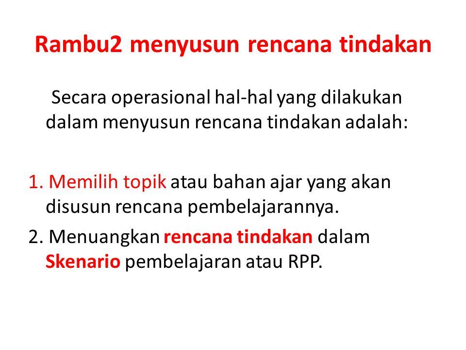 Rambu2 menyusun rencana tindakan Secara operasional hal-hal yang dilakukan dalam menyusun rencana tindakan adalah: 1.