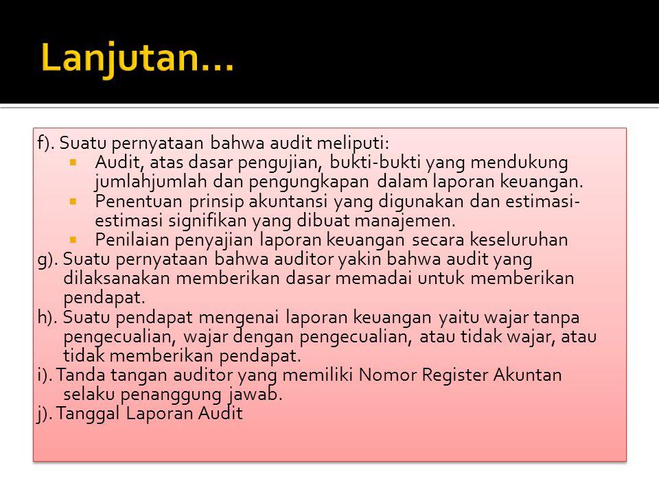 f). Suatu pernyataan bahwa audit meliputi:  Audit, atas dasar pengujian, bukti-bukti yang mendukung jumlahjumlah dan pengungkapan dalam laporan keuan