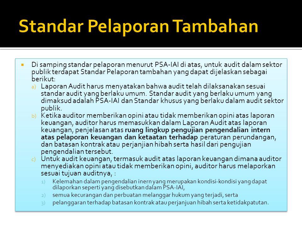  Di samping standar pelaporan menurut PSA-IAI di atas, untuk audit dalam sektor publik terdapat Standar Pelaporan tambahan yang dapat dijelaskan sebagai berikut: a) Laporan Audit harus menyatakan bahwa audit telah dilaksanakan sesuai standar audit yang berlaku umum.