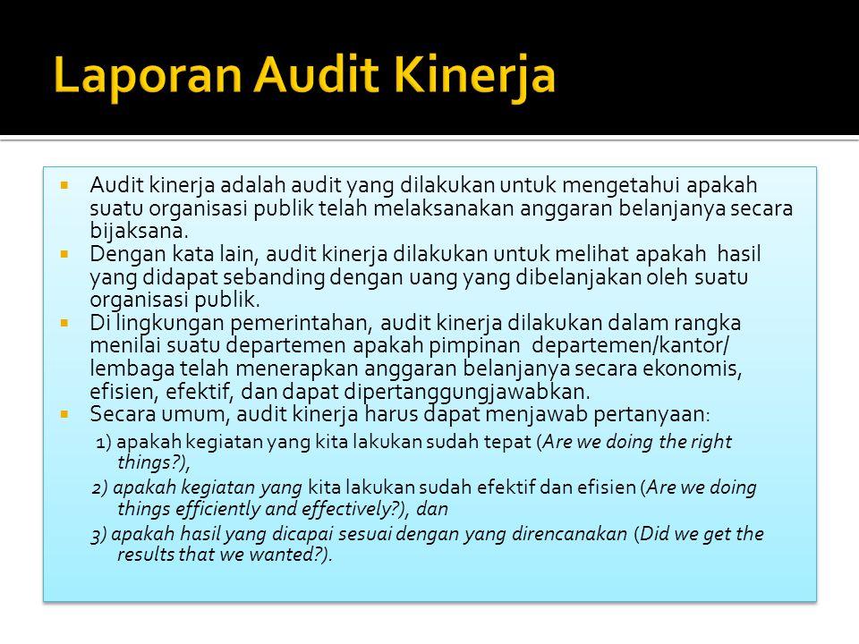  Audit kinerja adalah audit yang dilakukan untuk mengetahui apakah suatu organisasi publik telah melaksanakan anggaran belanjanya secara bijaksana.