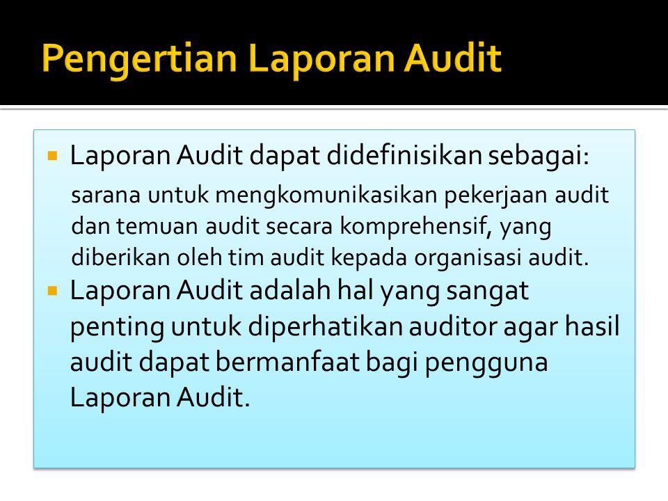  Laporan Audit dapat didefinisikan sebagai: sarana untuk mengkomunikasikan pekerjaan audit dan temuan audit secara komprehensif, yang diberikan oleh tim audit kepada organisasi audit.