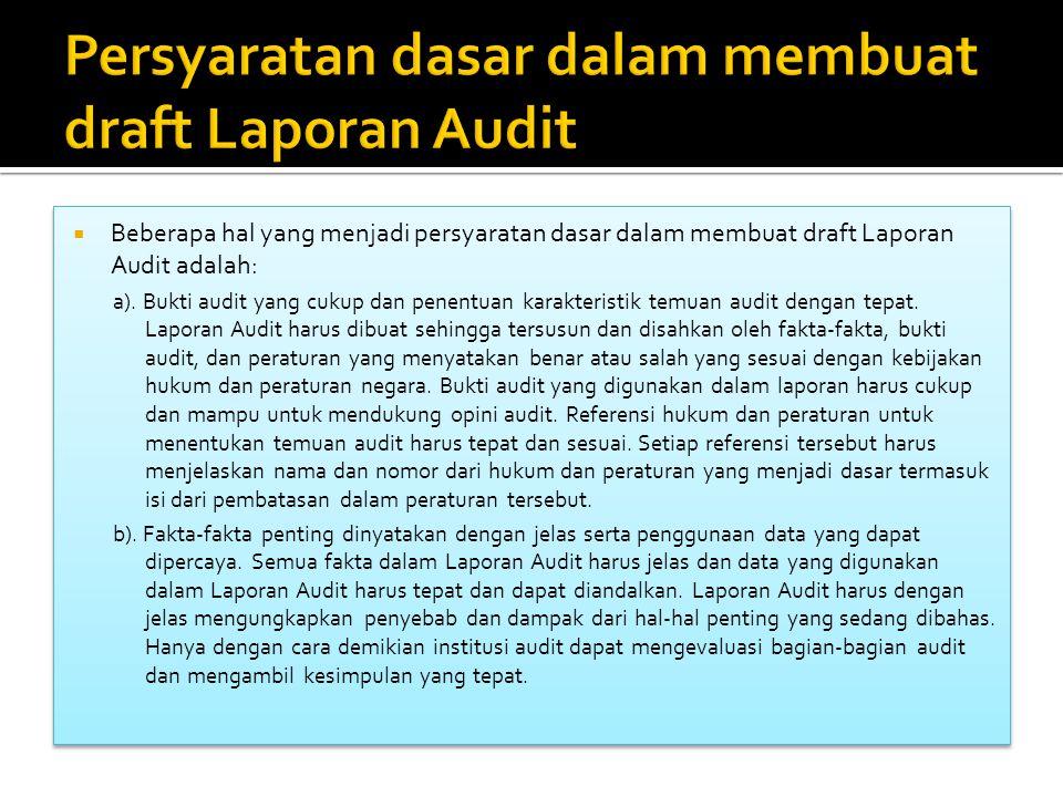  Beberapa hal yang menjadi persyaratan dasar dalam membuat draft Laporan Audit adalah: a).