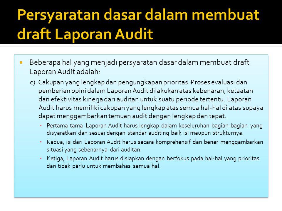  Beberapa hal yang menjadi persyaratan dasar dalam membuat draft Laporan Audit adalah: c).