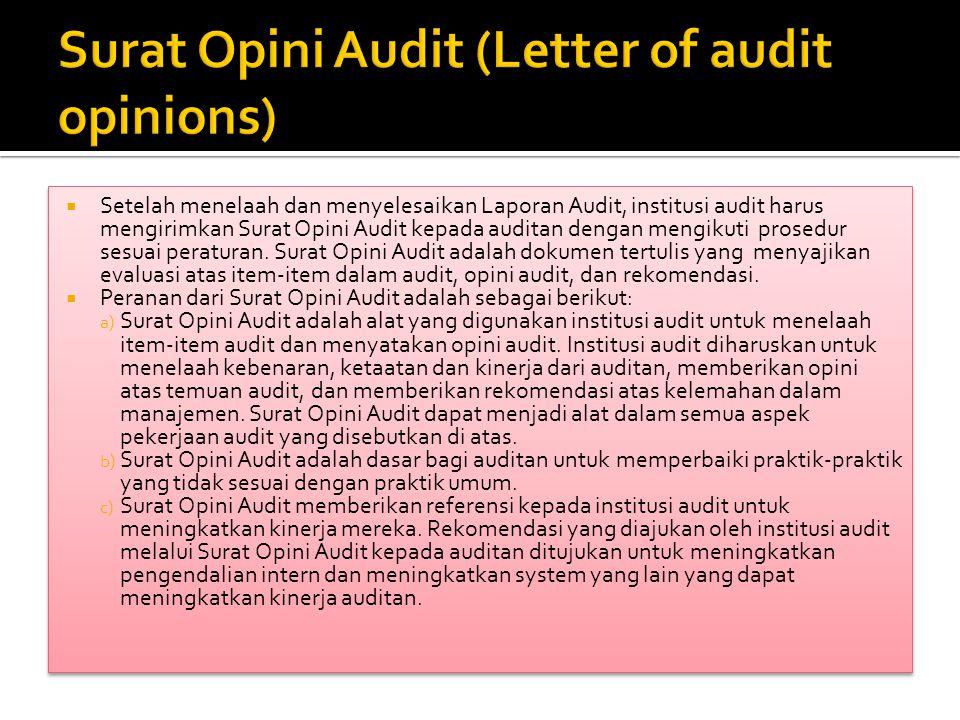  Setelah menelaah dan menyelesaikan Laporan Audit, institusi audit harus mengirimkan Surat Opini Audit kepada auditan dengan mengikuti prosedur sesuai peraturan.