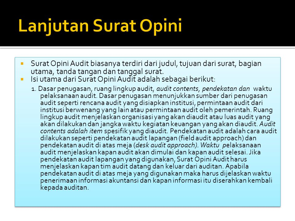  Surat Opini Audit biasanya terdiri dari judul, tujuan dari surat, bagian utama, tanda tangan dan tanggal surat.
