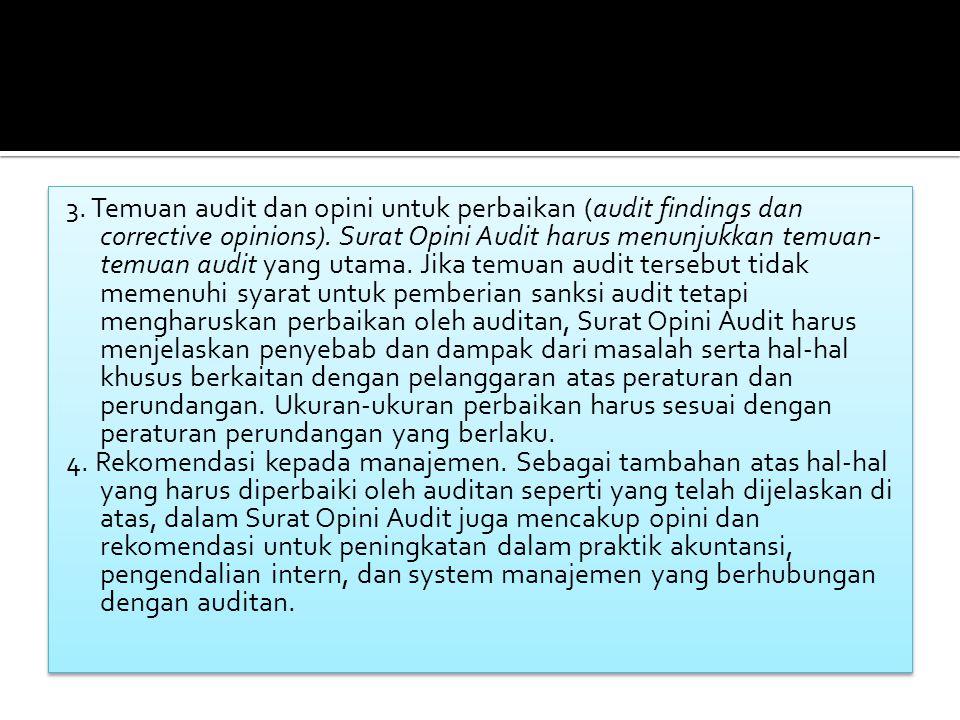 3.Temuan audit dan opini untuk perbaikan (audit findings dan corrective opinions).