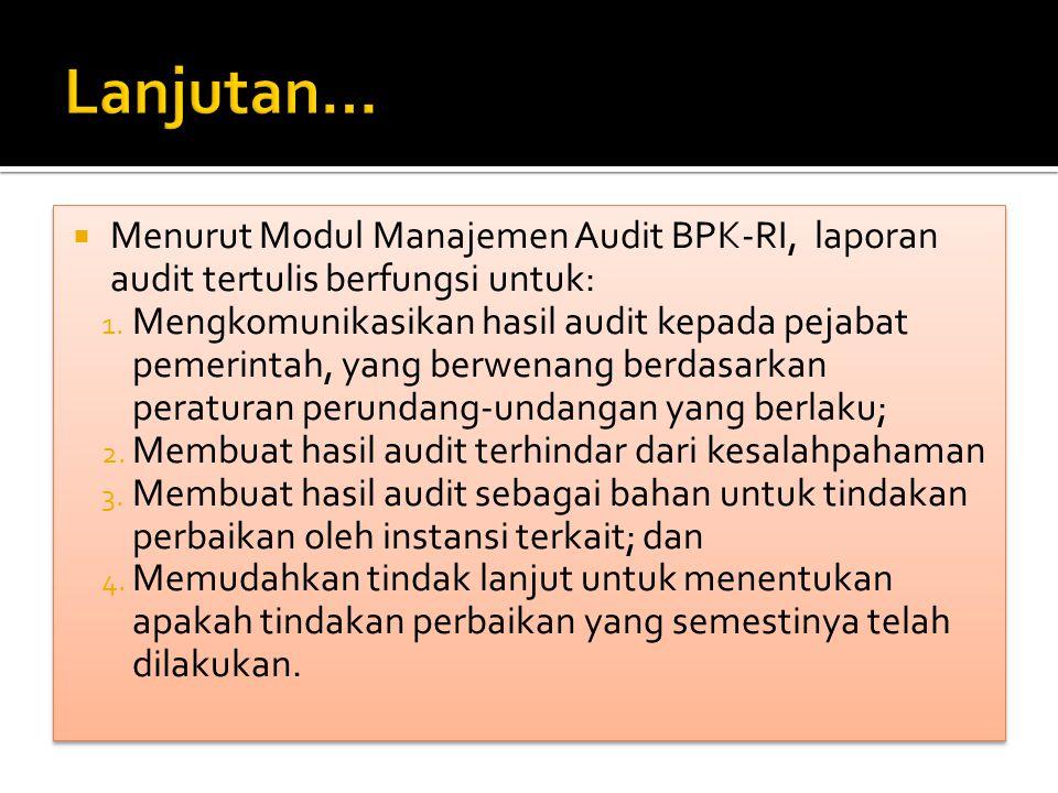  Menurut Modul Manajemen Audit BPK-RI, laporan audit tertulis berfungsi untuk: 1.