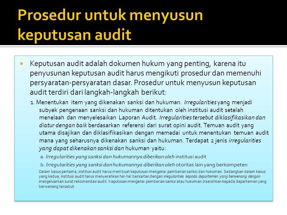  Keputusan audit adalah dokumen hukum yang penting, karena itu penyusunan keputusan audit harus mengikuti prosedur dan memenuhi persyaratan-persyaratan dasar.