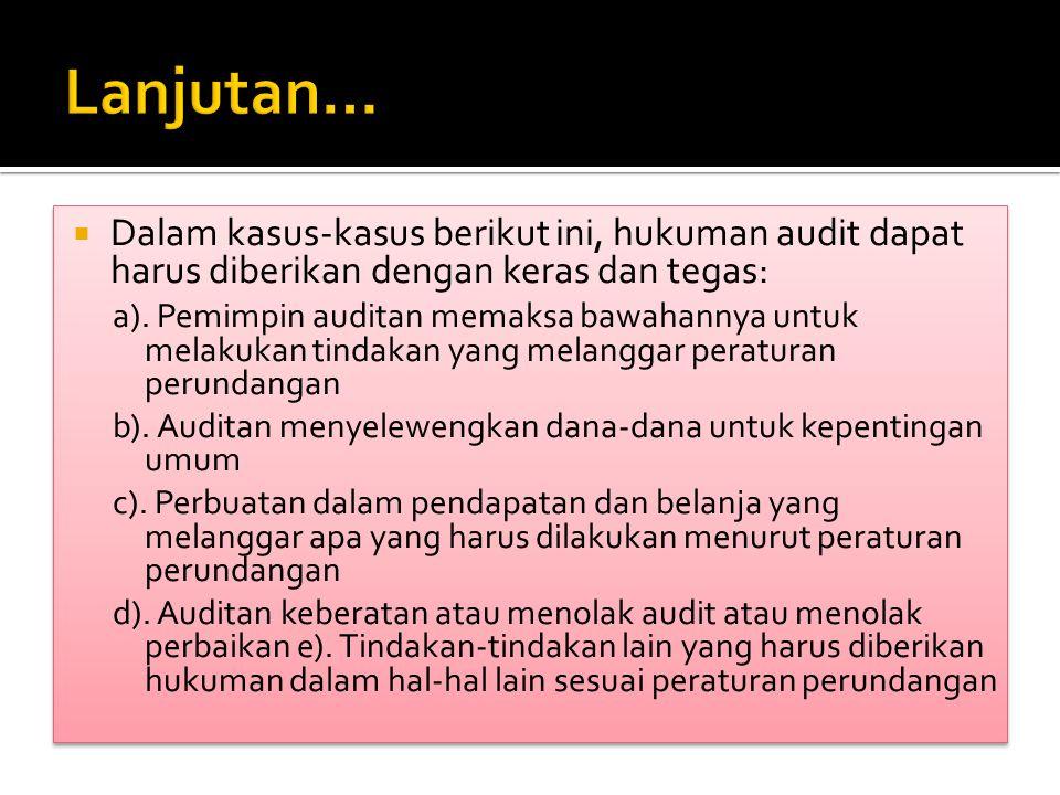  Dalam kasus-kasus berikut ini, hukuman audit dapat harus diberikan dengan keras dan tegas: a).