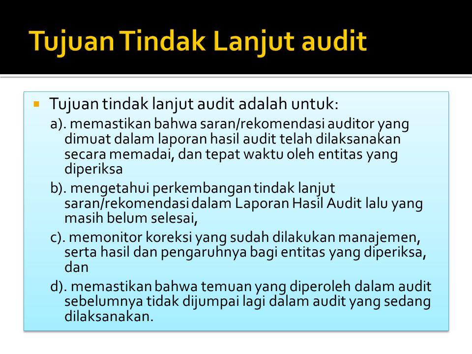  Tujuan tindak lanjut audit adalah untuk: a).
