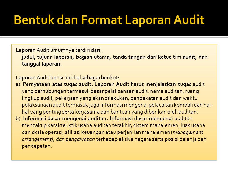 Laporan Audit umumnya terdiri dari: judul, tujuan laporan, bagian utama, tanda tangan dari ketua tim audit, dan tanggal laporan.