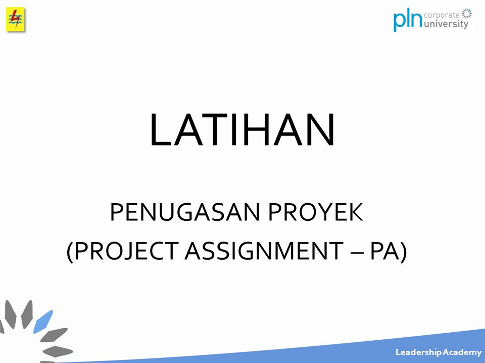 Leadership Academy LATIHAN PENUGASAN PROYEK (PROJECT ASSIGNMENT – PA)
