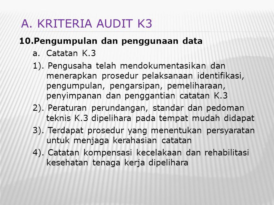 10.Pengumpulan dan penggunaan data a.Catatan K.3 1). Pengusaha telah mendokumentasikan dan menerapkan prosedur pelaksanaan identifikasi, pengumpulan,
