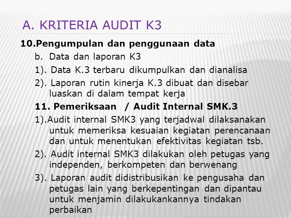 10.Pengumpulan dan penggunaan data b.Data dan laporan K3 1). Data K.3 terbaru dikumpulkan dan dianalisa 2). Laporan rutin kinerja K.3 dibuat dan diseb