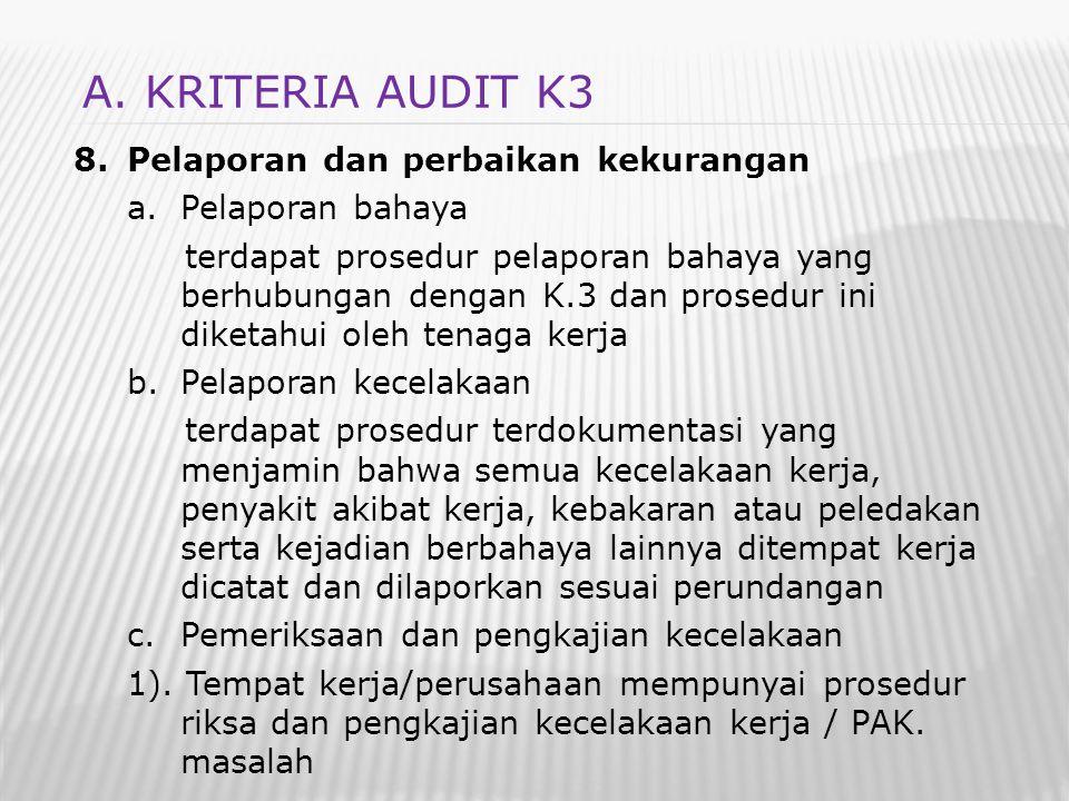 8.Pelaporan dan perbaikan kekurangan a.Pelaporan bahaya terdapat prosedur pelaporan bahaya yang berhubungan dengan K.3 dan prosedur ini diketahui oleh