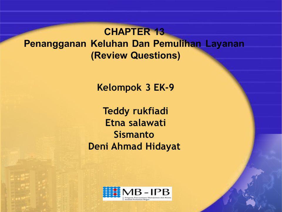 CHAPTER 13 Penangganan Keluhan Dan Pemulihan Layanan (Review Questions) Kelompok 3 EK-9 Teddy rukfiadi Etna salawati Sismanto Deni Ahmad Hidayat