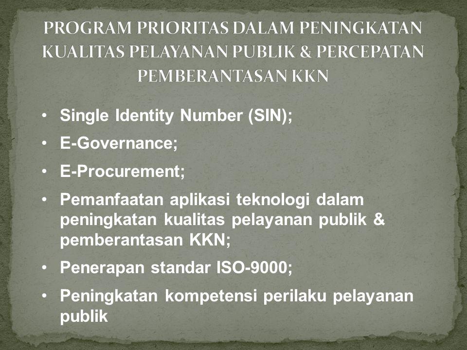 •Single Identity Number (SIN); •E-Governance; •E-Procurement; •Pemanfaatan aplikasi teknologi dalam peningkatan kualitas pelayanan publik & pemberantasan KKN; •Penerapan standar ISO-9000; •Peningkatan kompetensi perilaku pelayanan publik