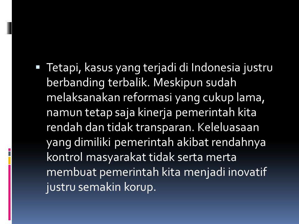  Tetapi, kasus yang terjadi di Indonesia justru berbanding terbalik.
