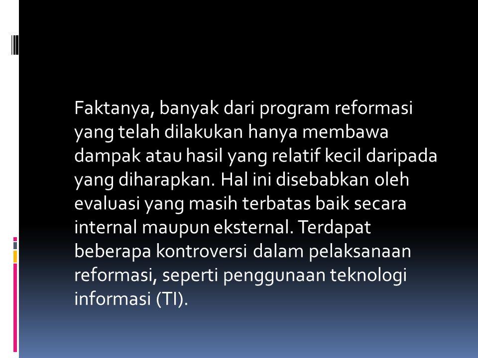 Faktanya, banyak dari program reformasi yang telah dilakukan hanya membawa dampak atau hasil yang relatif kecil daripada yang diharapkan.