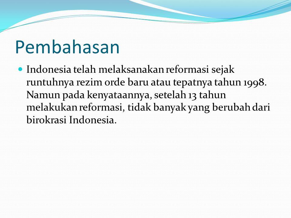 Pembahasan  Indonesia telah melaksanakan reformasi sejak runtuhnya rezim orde baru atau tepatnya tahun 1998.