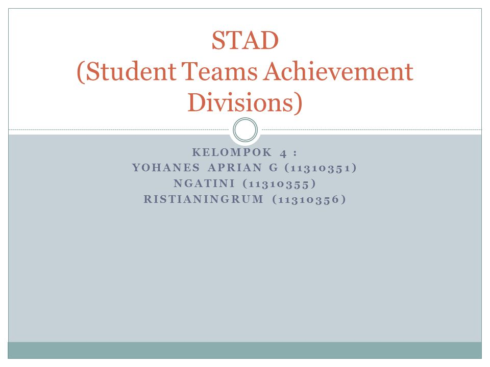 KELOMPOK 4 : YOHANES APRIAN G (11310351) NGATINI (11310355) RISTIANINGRUM (11310356) STAD (Student Teams Achievement Divisions)