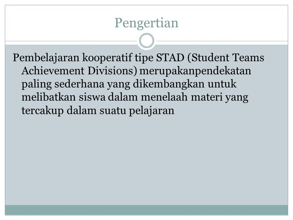 Pengertian Pembelajaran kooperatif tipe STAD (Student Teams Achievement Divisions) merupakanpendekatan paling sederhana yang dikembangkan untuk melibatkan siswa dalam menelaah materi yang tercakup dalam suatu pelajaran