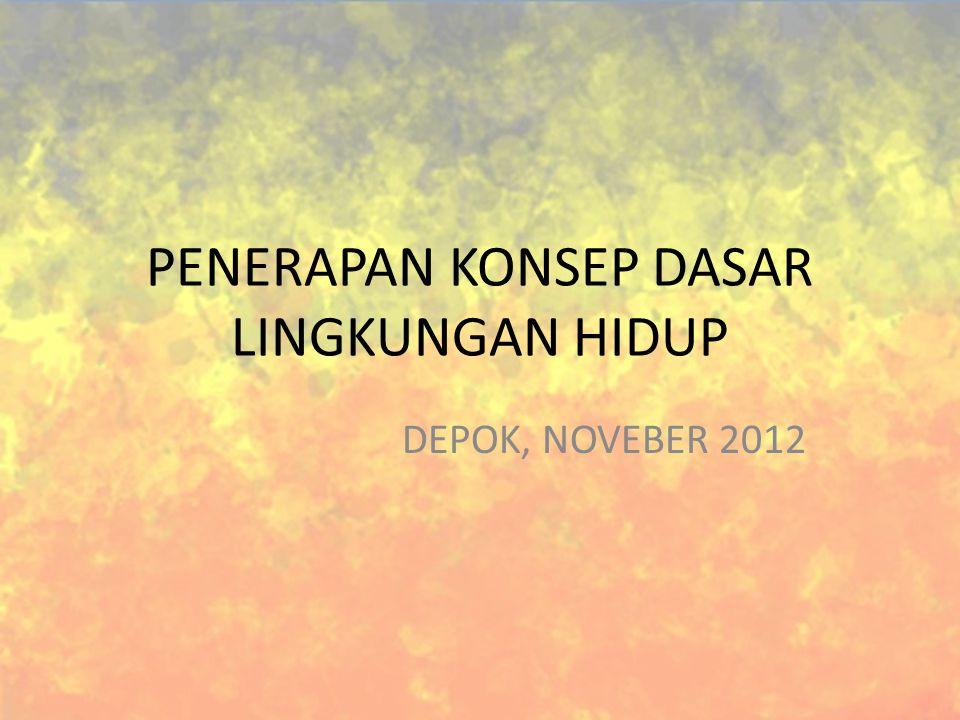 PENERAPAN KONSEP DASAR LINGKUNGAN HIDUP DEPOK, NOVEBER 2012